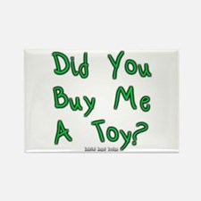 Did You Buy Me a Toy? Rectangle Magnet