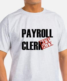 Off Duty Payroll Clerk T-Shirt