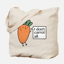 I Don't Carrot All Tote Bag