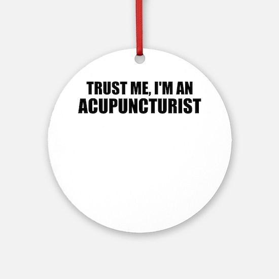 Trust Me, I'm An Acupuncturist Round Ornament