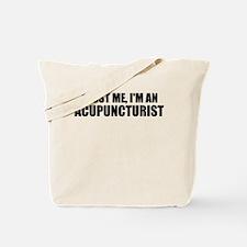 Trust Me, I'm An Acupuncturist Tote Bag
