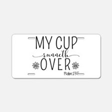 My Cup Runneth Over Aluminum License Plate