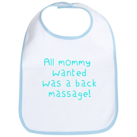 'All mommy wanted was a back massage!' Funny bib