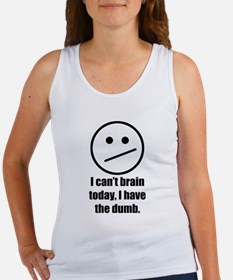 I cant brain today, I have the dumb Tank Top