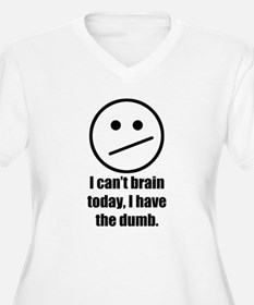 I cant brain today, I have the d Plus Size T-Shirt