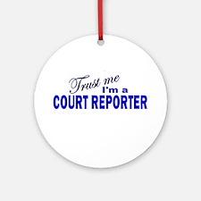 Trust Me I'm a Court Reporter Ornament (Round)