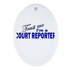 Trust Me I'm a Court Reporter Oval Ornament