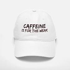 Caffeine Is For The Weak Baseball Baseball Cap