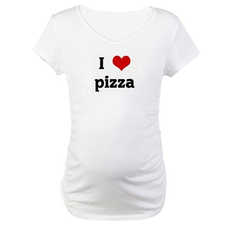 I Love pizza Maternity T-Shirt