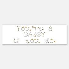You're a daisy if you do. Bumper Bumper Bumper Sticker