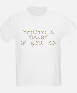 You're a daisy if you do. T-Shirt