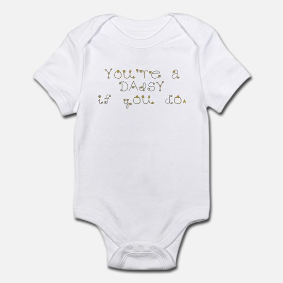 You're a daisy if you do. Infant Bodysuit