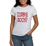 Zombie Much? Women's T-Shirt