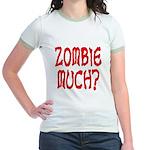 Zombie Much? Jr. Ringer T-Shirt