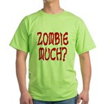 Zombie Much? Green T-Shirt