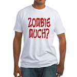 Zombie Much? Fitted T-Shirt