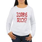 Zombie Much? Women's Long Sleeve T-Shirt