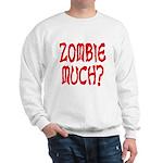 Zombie Much? Sweatshirt