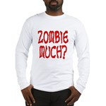 Zombie Much? Long Sleeve T-Shirt
