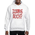 Zombie Much? Hooded Sweatshirt