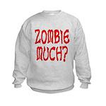 Zombie Much? Kids Sweatshirt