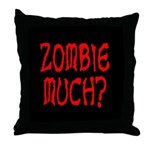 Zombie Much? Throw Pillow
