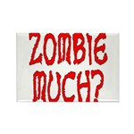 Zombie Much? Rectangle Magnet