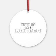 Trust Me I'm a Dancer Ornament (Round)