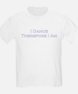 I Dance Therefore I Am T-Shirt