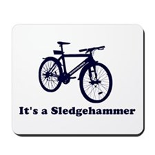 It's a Sledgehammer Mousepad