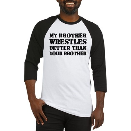 MY BROTHER WRESTLES BETTER TH Baseball Jersey
