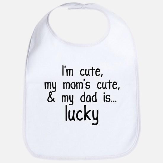 I'm Cute, Mom's Cute, & Dad is Lucky! Funny Bib