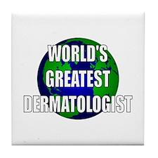 World's Greatest Dermatologis Tile Coaster