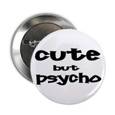 "Cute But Psycho 2.25"" Button"