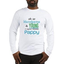 Handsome and Young Pappy Long Sleeve T-Shirt