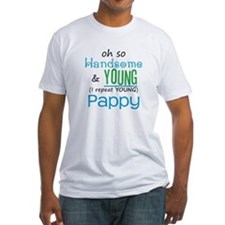 Handsome and Young Pappy Shirt