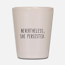 Nevertheless She Persisted Shot Glass