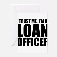 Trust Me, I'm A Loan Officer Greeting Cards