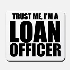 Trust Me, I'm A Loan Officer Mousepad