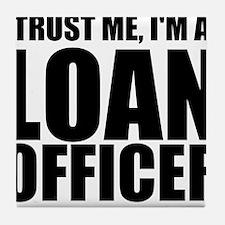 Trust Me, I'm A Loan Officer Tile Coaster