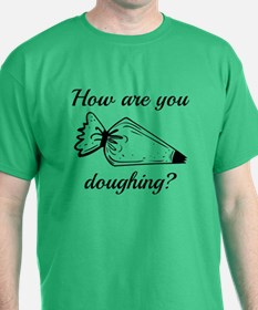 How Are You Doughing? T-Shirt