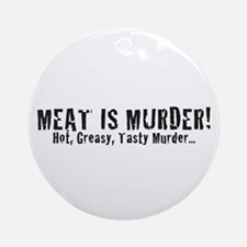 Meat Is Murder! Hot, Greasy,  Ornament (Round)