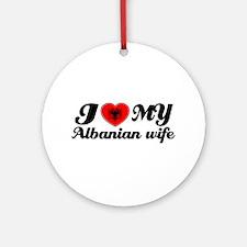 I love my Albanian wife Ornament (Round)