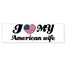 I love my American wife Bumper Bumper Sticker