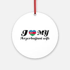 I love my Azerbaijani wife Ornament (Round)