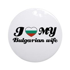 I love my Bulgarian wife Ornament (Round)