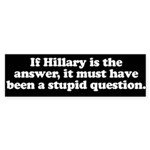 If Hillary is the answer ... Bumper Sticker