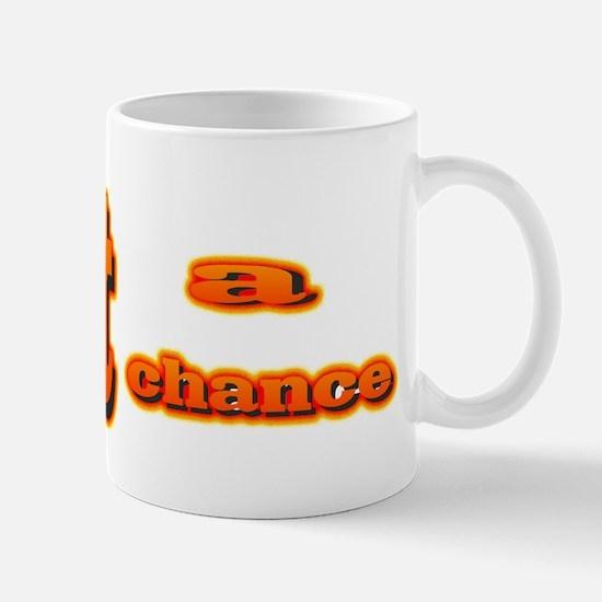 Not a Chance Mug
