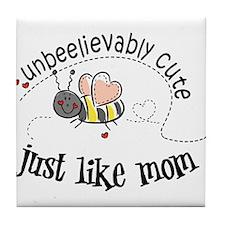 Unbeelievably cute just like mom Tile Coaster