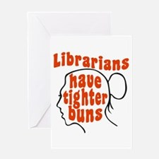 Librarians Have Tighter Buns Greeting Card